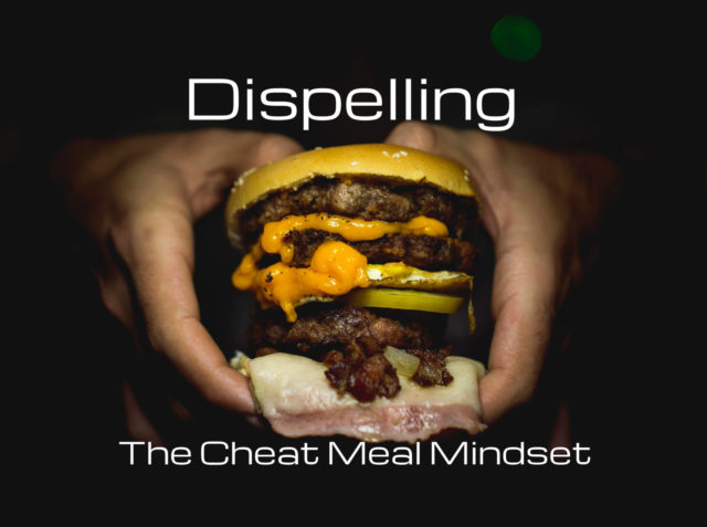 Dispelling the Cheat Meal Mindset – Premier CrossFit